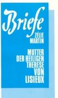 Martin, Zelie: Briefe der Mutter der hl. Therese von Lisieux
