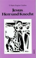 Grialou, Marie-Eugene: Jesus - Herr und Knecht