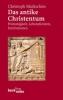 Markschies, Christoph: Das antike Christentum