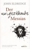 Eldredge, John: Der ungezähmte Messias