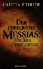 Thiede, Carsten Peter: Der unbequeme Messias